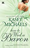 Front cover for the book How to Wed a Baron by Kasey Michaels