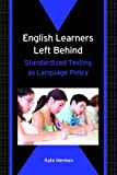 English Learners Left Behind: Standardized Testing as Language Policy (Bilingual Education & Bilingualism)