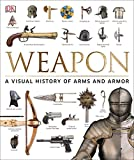 #10: Weapon: A Visual History of Arms and Armor