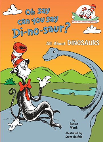 Oh Say Can You Say Di-no-saur?: All About Dinosaurs (Cat in the Hat's Learning -