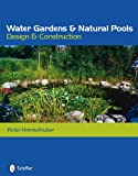 Water Gardens & Natural Pools: Design & Construction