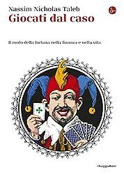 Giocati dal caso: Il ruolo della fortuna nella finanza e nella vita (Saggi. Tascabili) (Italian Edition)