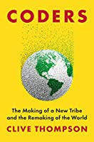 Coders: The Making of a New Tribe and the Remaking of the World Front Cover