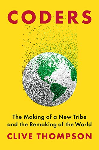 Book cover from Coders: The Making of a New Tribe and the Remaking of the World by Clive Thompson