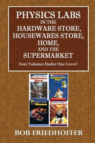 Physics Lab in the Hardware Store, Housewares Store, Home, and the Supermarket (Bob Friedhoffer Science Series)