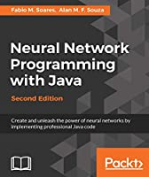 Neural Network Programming with Java, 2nd Edition Front Cover