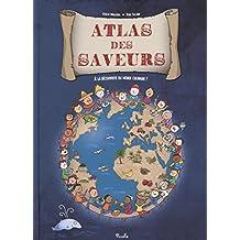 Atlas des saveurs  À la découverte du monde culinaire !