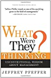 img - for What Were They Thinking? Unconventional Wisdom About Management by Pfeffer, Jeffrey [Harvard Business School Press,2007] [Hardcover] book / textbook / text book