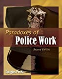 Paradoxes of Police Work 2nd Edition