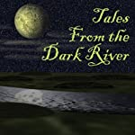 Tales from the Dark River (Dramatized) | Brad Strickland,Lawrence Barker,G. K. Hayes,Michael Anne Lee,Ron N. Butler,Wendy Webb