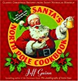 Santa's North Pole Cookbook: Classic Christmas Recipes from Saint Nicholas Himself