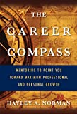 img - for The Career Compass: Mentoring to Point You Toward Maximum Professional and Personal Growth book / textbook / text book