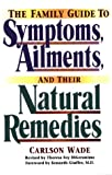 Family Guide to Symptoms, Ailments and Their Natural Remedies, Carlson Wade, 0735201714