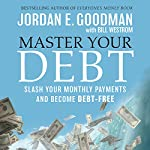 Master Your Debt: Slash Your Monthly Payments and Become Debt Free | Jordan E. Goodman