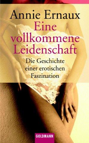 Eine vollkommene Leidenschaft: Die Geschichte einer erotischen Faszination