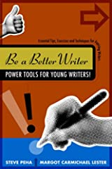 Be a Better Writer: Power Tools for Young Writers!: Essential Tips, Exercises and Techniques for Aspiring Writers Paperback