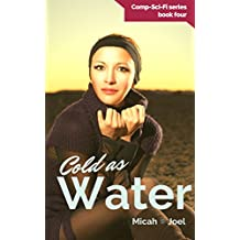 Cold as Water (Comp-Sci-Fi Book 4)