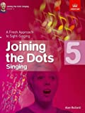 Joining the Dots Singing, Grade 5: A Fresh Approach to Sight-Singing (Joining the dots (ABRSM))