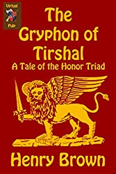 The Gryphon of Tirshal (Tales of the Honor Triad)