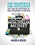 img - for Mom Dollar Money (Color Edition): Stop Arguments and End Entitlement with a System that Teaches Children the Reality of Responsibility in the Real World book / textbook / text book