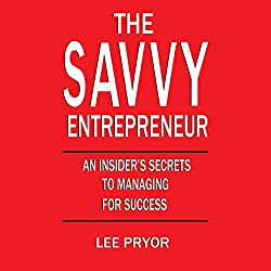 The Savvy Entrepreneur: A Guide to Running Your Fast-Growing Business [Tips for Investors and Entrepreneurs]