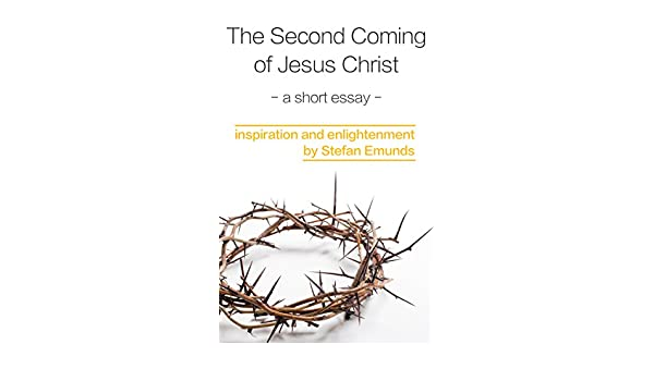 The Second Coming Of Jesus Christ A Short Essay  Kindle Edition By  The Second Coming Of Jesus Christ A Short Essay  Kindle Edition By Stefan  Emunds Jennifer Levac Taniquelle Tulipano Religion  Spirituality Kindle   Health Awareness Essay also Thesis Support Essay  Politics And The English Language Essay
