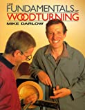 The Fundamentals of Woodturning, Mike Darlow and Lyons Press, 1558217193