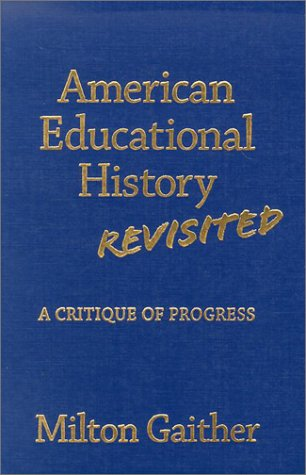 American Educational History Revisited: A Critique of Progress (Reflective History, 10)