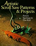 Artistic Scroll Saw Patterns and Projects, Dan Kihl and Patrick Spielman, 080699424X