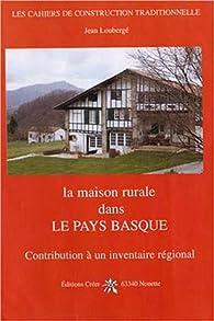 La maison rurale dans le Pays Basque par Jean Loubergé