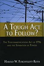 A Tough Act To Follow?: The Telecommunications Act Of 1996 And The Separation Of Powers Failure