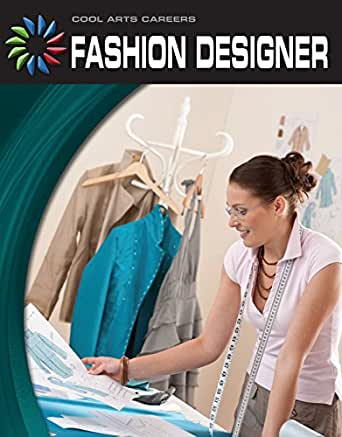 Fashion Designer 21st Century Skills Library Cool Arts Careers Kindle Edition By Wooster Patricia Children Kindle Ebooks Amazon Com