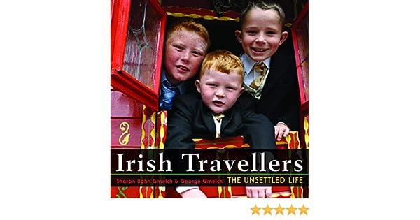 Irish Travellers The Unsettled Life Sharon Bohn Gmelch George