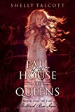 Fall of the House of Queens: Book One Of The Shattered Rose Series