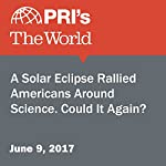 A Solar Eclipse Rallied Americans Around Science. Could It Again? |  The World Staff