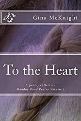 To the Heart: A poetry collection (Monday Road Poetry Book 1)