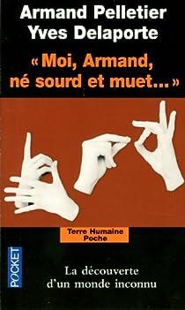 Moi, Armand, né sourd et muet... : Au nom de la science, la langue des signes sacrifiée par Pelletier