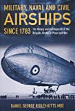 Military, Naval and Civil Airships Since 1783, Daniel George Ridley-Kitts, 075246471X