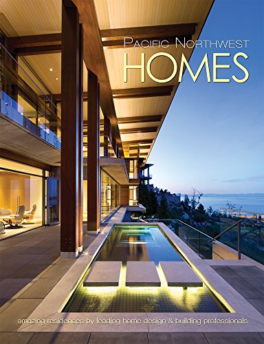 Pacific Northwest Homes: Amazing Residences by Leading Home Design & Building Professionals
