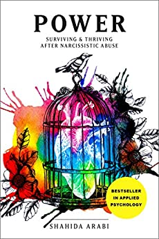 POWER: Surviving and Thriving After Narcissistic Abuse: A Collection of Essays on Malignant Narcissism and Recovery from Emotional Abuse by [Arabi, Shahida]