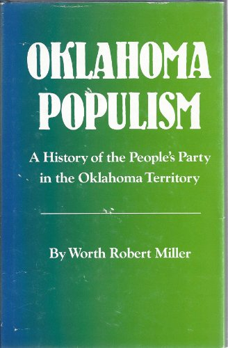 Oklahoma Populism: A History of the People's Party in the Oklahoma Territory -