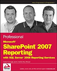 Professional Microsoft Sharepoint 2007 Reporting With SQL Server 2008 Reporting Services (Wrox Professional Guides)