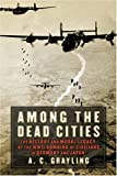 Among the Dead Cities, A. C. Grayling, 0802714714