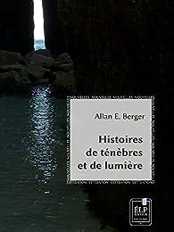 Histoires de ténèbres et de lumière par  Allan E. Berger