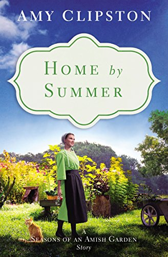 Home by Summer: A Seasons of an Amish Garden Story by [Clipston, Amy]
