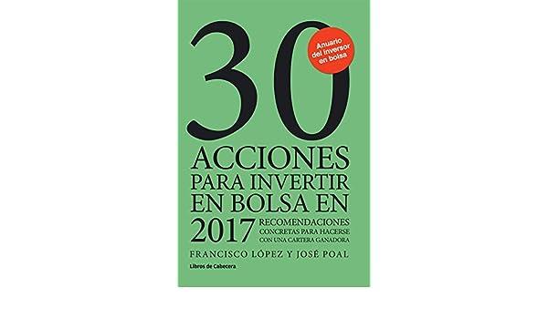 Amazon.com: 30 acciones para invertir en bolsa en 2017: Recomendaciones concretas para hacerse con una cartera ganadora (Inversión) (Spanish Edition) eBook: ...