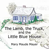 The Lamb, the Truck, and the Little Blue House