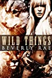 Wild Things, Beverly Rae, 1609282973