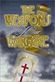 The Weapons of Our Warfare, Timothy E. Sullivan, 1579213383