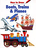 How to Draw Boats, Trains, and Planes, Michael LaPlaca, 0893754978